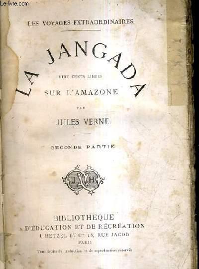 LA JANGADA HUIT CENTS LIEUES SUR L'AMAZONE / SECONDE PARTIE / COLLECTION LES VOYAGES EXTRAORDINAIRES.