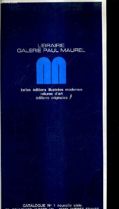 CATALOGUE N°1 NOUVELLE SERIE - LIBRAIRIE GALERIE PAUL MAUREL BELLES EDITIONS ILLUSTREES MODERNES RELIURES D'ART EDITIONS ORIGINALES.