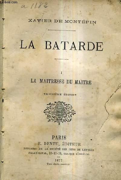 LA BATARDE - TOME 1 : LA MAITRESSE DU MAITRE - 3E EDITION.