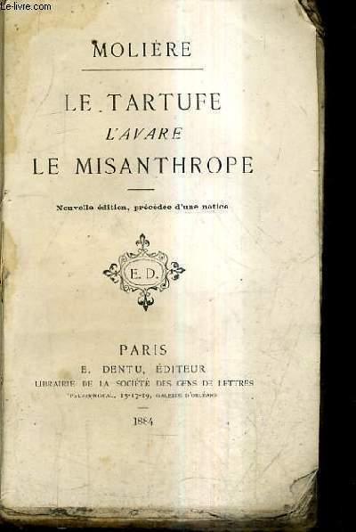 LE TARTUFE L'AVATRE LE MISANTHROPE - NOUVELLE EDITION PRECEDEE D'UNE NOTICE - BIBLIOTHEQUE CHOISIE DES CHEFS D'OEUVRE FRANCAIS ET ETRANGERS XIV.