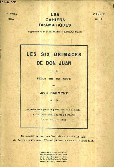 LES SIX GRIMACES DE DON JUAN PIECE EN UN ACTE - LES CAHIERS DRAMATIQUES N°15 2E ANNEE - 1ER AVRIL 1924 - SUPPLEMENT AU N°31 DU THEATRE ET COMOEDIA ILLUSTRE.