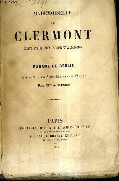 MADEMOISELLE DE CLERMONT SUIVIE DE NOUVELLES - ET PRECEDEE D'UNE NOTICE LITTERAIRE SUR L'AUTEUR PAR MME A.TASTU.