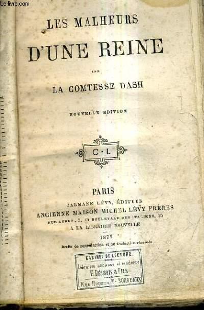 LES MALHEURS D'UNE REINE / NOUVELLE EDITION.