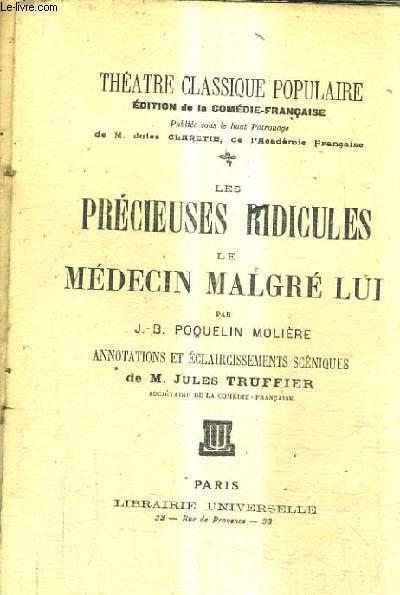 LES PRECIEUSES RIDICULES LE MEDECIN MALGRE LUI / THEATRE CLASSIQUE POPULAIRE EDITION DE LA COMEDIE FRANCAISE.