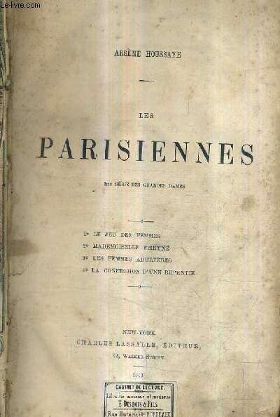 LES PARISIENNES / 2E SERIE DES GRANDES DAMES  - 1 LE JEU DES FEMMES - 2 MADEMOISELLE PHRYNE - 3 LES FEMMES ADULTERES - 4 LA COFESSION D'UNE REPENTIE.