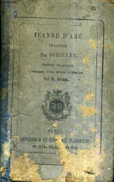 JEANNE D'ARC TRAGEDIE - EDITION CLASSIQUE PRECEDEE D'UNE NOTICE LITTERAIRE PAR H.GRIMM.