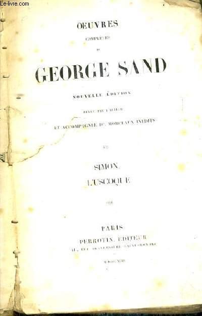 OEUVRES COMPLETES DE GEORGE SAND / NOUVELLE EDITION REVUE PAR L'AUTEUR ET ACCOMPAGNEE DE MORNEAUX INEDITS / SIMON L'USCOQUE.