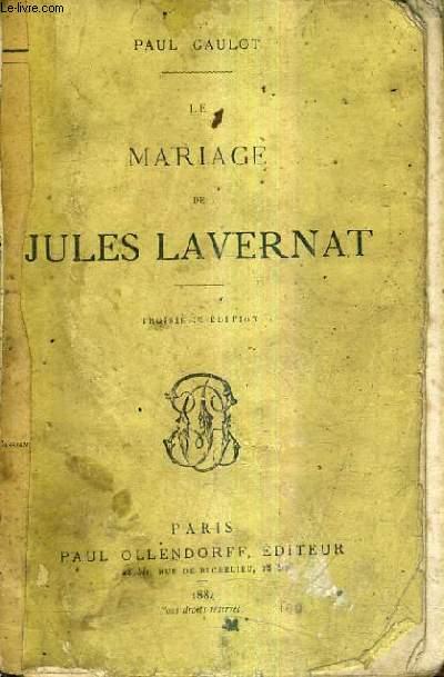 LE MARIAGE DE JULES LAVERNAT / 3E EDITION.