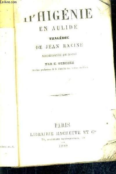 IPHIGENIE EN AULIDE TRAGEDIE DE JEAN RACINE / ACCOMPAGNEE DE NOTES PAR E.GERUZEZ.
