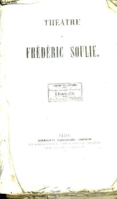 OEUVRES DE FREDERIC SOULIE TOME XLIII - THEATRE DE FREDERIC SOULIE - CLOTILDE DRAME EN CINQ ACTES EN PROSE EN COLLABORATION AVEC ADOLPHE BOSSANGE + LA FAMILLE DE LUSIGNY + UNE AVENTURE SOUS CHARLES IX .