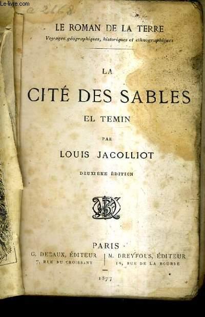 LA CITE DES SABLES EL TEMIN / COLLECTION LE ROMAN DE LA TERRE VOYAGES GEOGRAPIES HISTORIQUES ET ETHNOGRAPHIQUES / 2E EDITION.