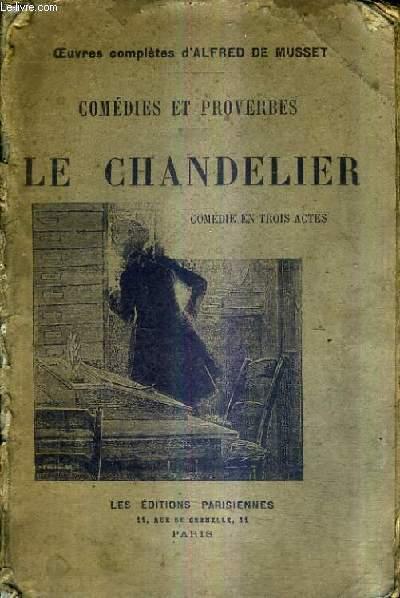 LE CHANDELIER COMEDIE EN TROIS ACTES / COMEDIES ET PROVERBES.