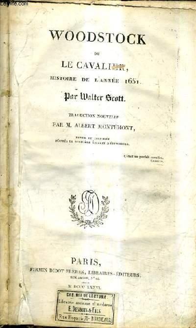 WOODSTOCK OU LE CAVALIER HISTOIRE DE L'ANNEE 1651 / TRADUCTION NOUVELLE PAR ALBERT MONTEMONT REVUE ET CORRIGEE D'APRES LA DERNIERE EDITION D'EDIMBOURG.