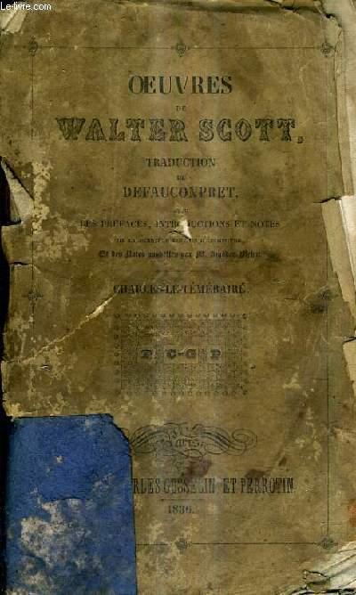 OEUVRES DE WALTER SCOTT - CHARLES LE TEMERAIRE - TOME 23 - TRADUITES PAR A.J.B. DEFAUCOMPRET AVEC LES INTRODUCTIONS ET LES NOTES NOUVELLES DE LA DERNIERE EDITION D'EDIMBOURG.