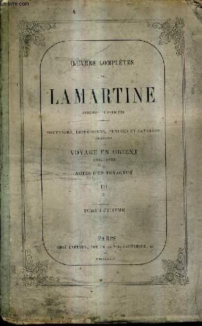 OEUVRES COMPLETES DE LAMARTINE PUBLIEES ET INEDITES TOME 8 - SOUVENIRS IMPRESSIONS PENSEES ET PAYSAGES PENDANT UN VOYAGEEN ORIENT 1832-1833 OU NOTES D'UN VOYAGEUR TOME 3 .