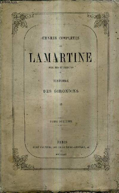OEUVRES COMPLETES DE LAMARTINE PUBLIEES ET INEDITES TOME 10 - HISTOIRE DES GIRONDINS TOME 2.