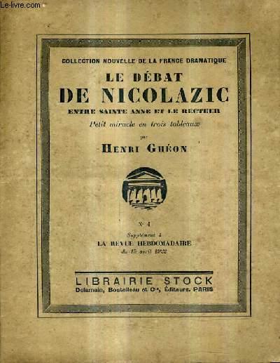 LE DEBAT DE NICOLAZIC ENTRE SAINTE ANNE ET LE RECTEUR PETIT MIRACLE EN TROIS TABLEAUX - N°4 SUPPLEMENT A LA REVUE HEBDOMADAIRE DU 15 AVRIL 1922 - COLLECTION NOUVELLE DE LA FRANCE DRAMATIQUE.
