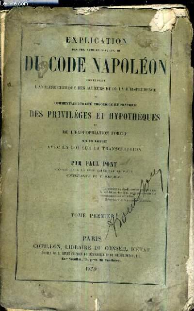 EXPLICATION DES TIT. XVIIIE ET XIX LIV. III DU CODE NAPOLEON CONTENANT L'ANALYSE CRITIQUE DES AUTEURS ET DE LA JURISPRUDENCE - TOME 1.
