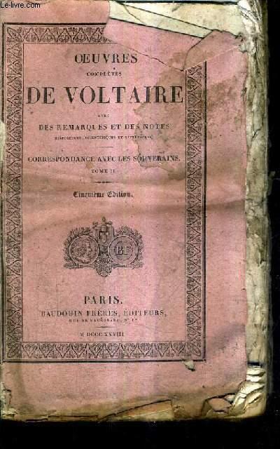 OEUVRES COMPLETES DE VOLTAIRE AVEC DES REMARQUES ET DES NOTES HISTORIQUES SCIENTIFIQUES ET LITTERAIRES - TOME 2 CORRESPONDANCE AVEC LES SOUVERAINS / 5E EDITION.