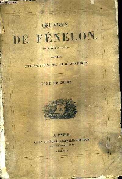 OEUVRES DE FENELON PRECEDEES D'ETUDES SUR SA VIE PAR M.AIME MARTIN / TOME 3.