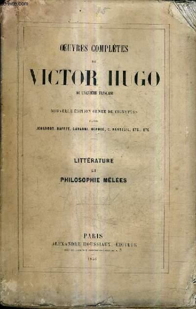 OEUVRES COMPLETES DE VICTOR HUGO - NOUVELLE EDITION / LITTERATURE ET PHILOSOPHIE MELEES.