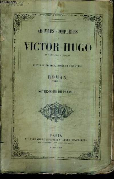 OEUVRES COMPLETES DE VICTOR HUGO / NOUVELLE EDITION / ROMAN TOME 3 - NOTRE DAME DE PARIS I.