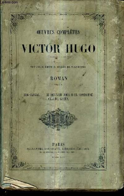 OEUVRES COMPLETES DE VICTOR HUGO - ROMAN TOME II - BUG JARGAL LE DERNIER JOUR D'UN CONDAMNE CLAUDE GUEUX / NOUVELLE EDITION.