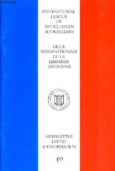 NEWSLETTER / LETTRE D'INFORMATION N°40 - INTERNATIONAL LEAGUE OF ANTIQUARIAN BOOKSELLERS/LIGUE INTERNATIONALE DE LA LIBRAIRIE ANCIENNE - JULY/JUILLET 1998.