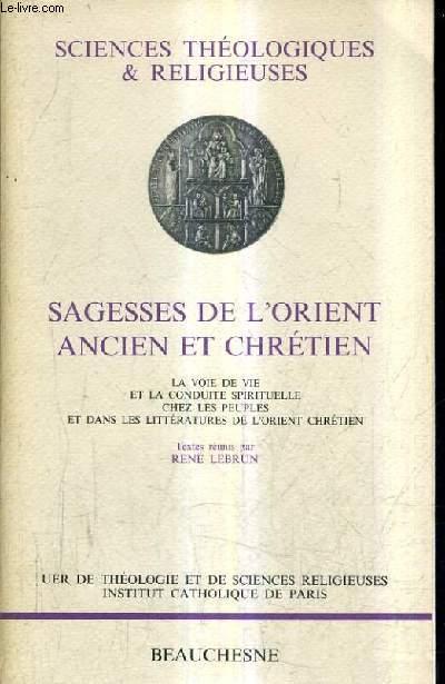 SAGESSES DE L'ORIENT ANCIEN ET CHRETIEN - LA VOIE DE VIE ET LA CONDUITE SPIRITUELLE CHEZ LES PEUPLES ET DANS LES LITTERATURES DE L'ORIENT CHRETIEN - CONFERENCES IROC 1991-1992 - SCIENCES THEOLOGIQUES ET RELIGIEUSES 2.