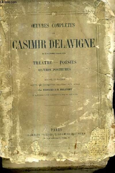 OEUVRES COMPLETES DE CASIMIR DELAVIGNE DE L'ACADEMIE FRANCAISE THEATRE POESIES OEUVRES POSTHUMES - NOUVELLE EDITION.