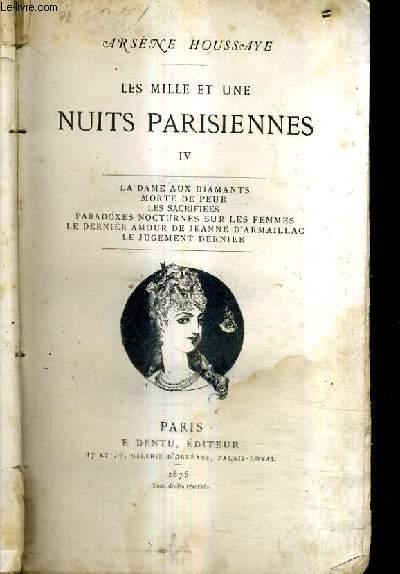 LES MILLE ET UNE NUITS PARISIENNES IV - LA DAME AUX DIAMANTS MORTE DE PEUR LES SACRIFIEES PARADOXES NOCTURNES SUR LES FEMMES LE DERNIER AMOUR DE JEANNE D'ARMAILLAC LE JUGEMENT DERNIER.