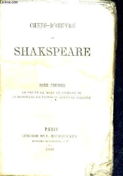 CHEFS D'OEUVRE DE SHAKESPEARE - TOME PREMIER - LA VIE ET LA MORT DE RICHARD III - LE MARCHAND DE VENISE - ROMEO ET JULIETTE.