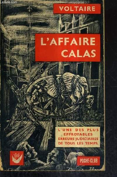 L'AFFAIRE CALAS SUIVI DE L'AFFAIRE SIRVEN ET DE LA MORT DU CHEVALIER DE LA BARRE.