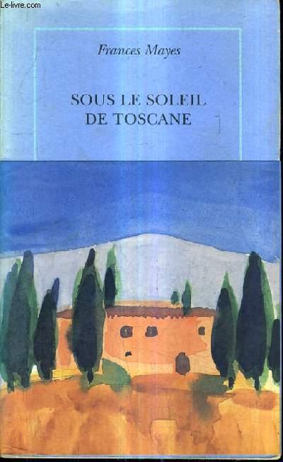 SOUS LE SOLEIL DE TOSCANE - UNE MAISON EN ITALIE.