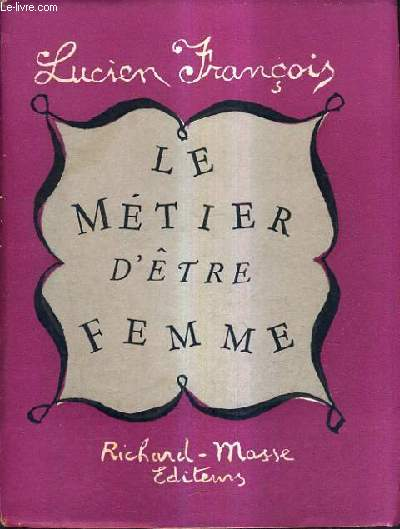 LE METIER D'ETRE FEMME - PLAIDOYER POUR LA COQUETTERIE.