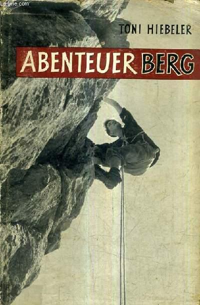ABENTEUER BERG - MIT ZAHLREICHEN ABBILDUNGEN.