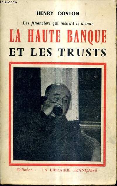 LES FINACIERS QUI MENENT LE MONDE - LA HAUTE BANQUE ET LES TRUSTS.