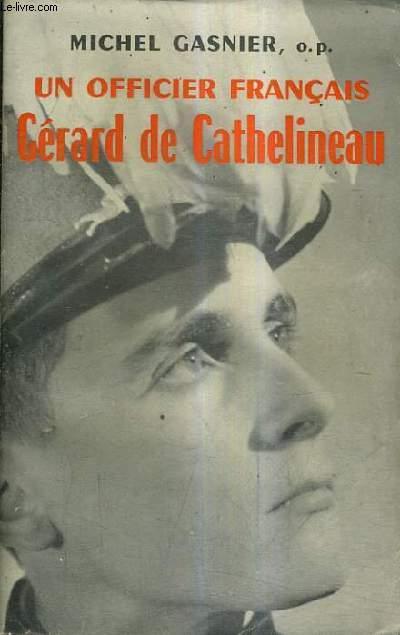 UN OFFICIER FRANCAIS GERARD DE CATHELINEAU 1921-1957.