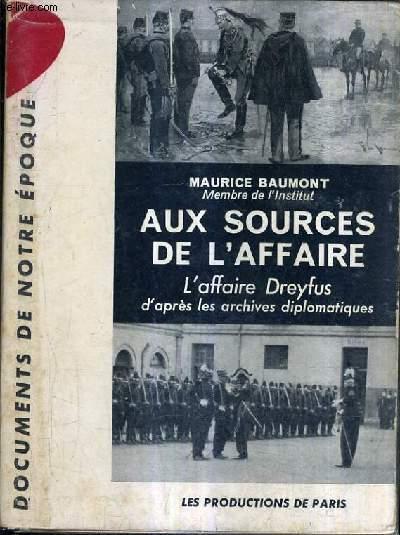 AUX SOURCES DE L'AFFAIRE - L'AFFAIRE DREYFUS D'APRES LES ARCHIVES DIPLOMATIQUES.