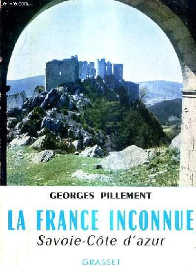 LA FRANCE INCONNUE SAVOIE COTE D'AZUR - ITINERAIRES ARCHEOLOGIQUES.