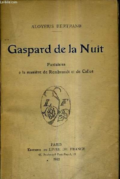 GASPARD DE LA NUIT - FANTAISIES A LA MANIERE DE REMBRANDT ET DE CALLOT.