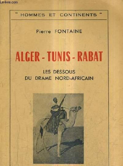 ALGER TUNIS RABAT - LES DESSOUS DU DRAME NORD AFRICAIN.