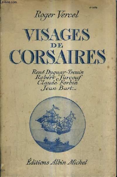VISAGES DE CORSAIRES - RENE DUGUAY TROUIN ROBERT SURCOUF CLAUDE FORBIN JEAN BART .