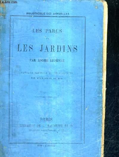 LES PARCS ET LES JARDINS / 2E EDITION REVUE ET AUGMENTEE .