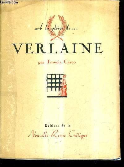 A LA GLOIRE DE ... VERLAINE.