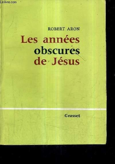 LES ANNEES OBSCURES DE JESUS.