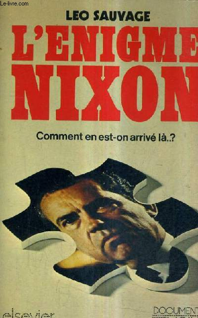 L'ENIGME NIXON COMMENT EN EST ON ARRIVE LA ?.