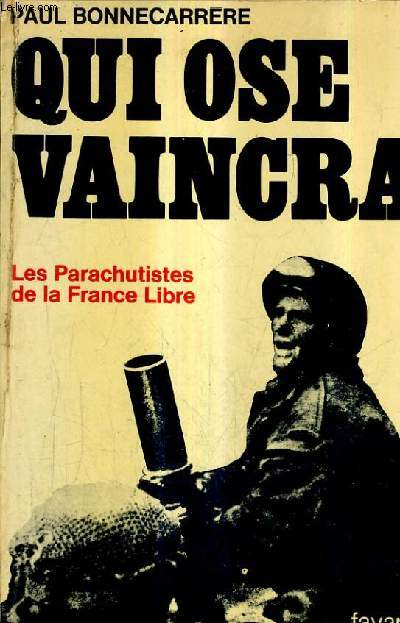 QUI OSE VAINCRA - LES PARACHUTISTES DE LA FRANCE LIBRE.