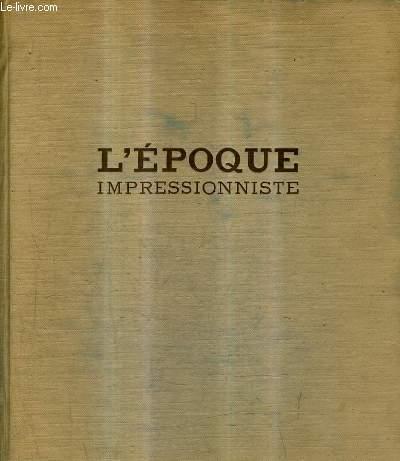 L'EPOQUE IMPRESSIONNISTE AVEC NOTICES BIOGRAPHIQUES ET BIBLIOGRAPHIQUES.