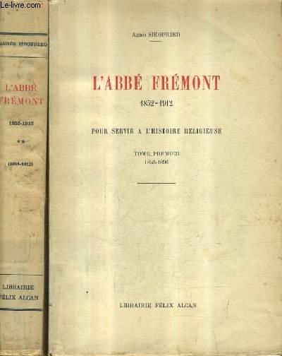 L'ABBE FREMONT 1852-1912 POUR SERVIR A L'HISTOIRE RELIGIEUSE - EN DEUX TOMES - TOME 1 : 1852-1896 - TOME 2 : 1896-1912.